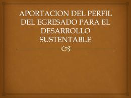 aportacion del perfil del egresado para el desarrollo sustentable