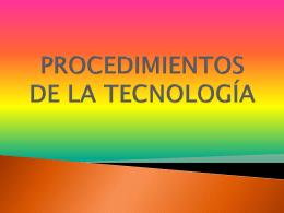 PROCEDIMIENTOS DE LA TECNOLOGÍA - tecno