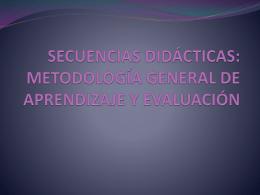 SECUENCIAS DIDÁCTICAS: METODOLOGÍA GENERAL DE