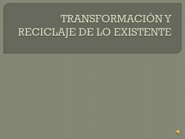 TRANSFORMACIÓN Y RECICLAJE DE LO EXISTENTE