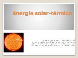 Energía solar-térmica La energía solar consiste en el