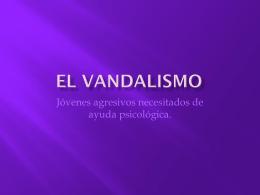 EL VANDALISMO - hmsxviida4ever
