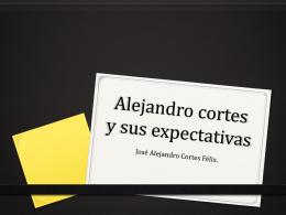 Alejandro cortes y sus expectativas