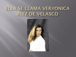 Ella se llama Ver#onica Ruiz de Velasco