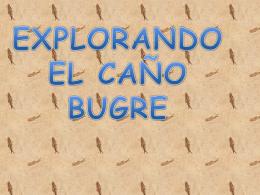 EXPLORANDO EL CAÑO BUGRE
