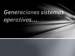 Generaciones sistemas operativos.