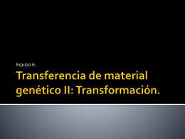 Transferencia de material genético II: Transformación.
