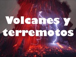 Volcanes y terremotos.