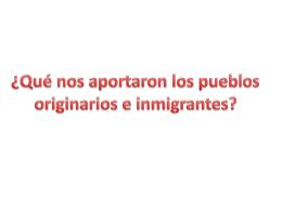 Historia: pueblos originarios e inmigrantes