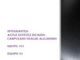 Integrantes: Axtle Estévez Ricardo Campuzano Ugalde