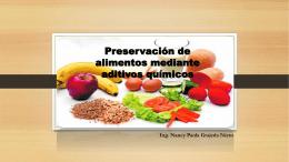 Preservación de alimentos mediante aditivos químicos Ing. Nancy