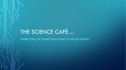 THE SCIENCE CAFÉ*