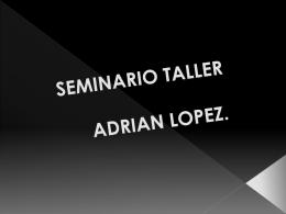 SEMINARIO TALLER ADRIAN LOPEZ.