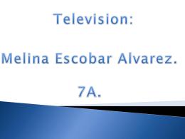 Television: Melina Escobar Alvarez. 7A.