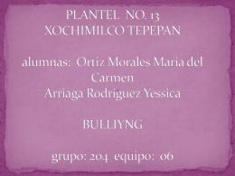 PLANTEL NO. 13 XOCHIMILCO TEPEPAN alumnas: Ortiz