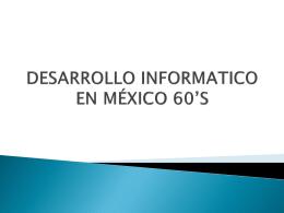 DESARROLLO INFORMATICO EN MÉXICO 60*S