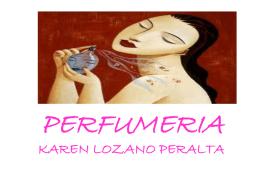 KAREN LOZANO PERALTA - industria de los perfumes