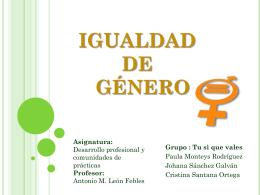 IGUALDAD DE GÉNERO Grupo : Tu si que vales
