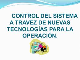 control del sistema a travez de nuevas tecnologías para la operación.