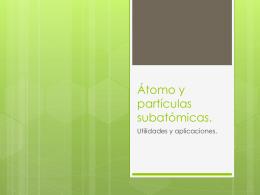 Átomo y partículas subatómicas.