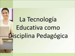 La Tecnología Educativa como Disciplina Pedagógica