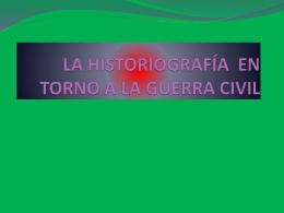LA HISTORIOGRAFÍA EN TORNO A LA GUERRA CIVIL