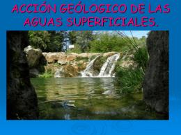 ACCIÓN GEÓLOGICO DE LAS AGUAS SUPERFICIALES.