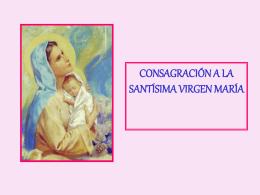 CONSAGRACION A LA SANTÍSIMA VIRGEN MARÍA