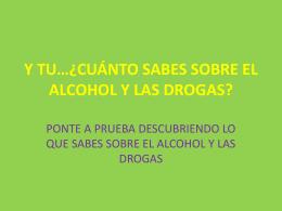 Y TU…¿ CUÁNTO SABES SOBRE EL ALCOHOL Y LAS DROGAS?