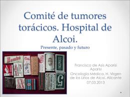 Comité de tumores torácicos. H de Alcoi. Presente,