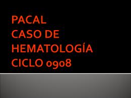 PACAL CASO DE HEMATOLOGÍA CICLO 0908
