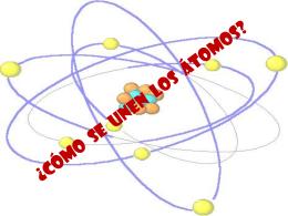 ¿Cómo se unen los átomos?