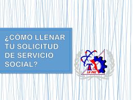 ¿ Cómo llenar tu solicitud de servicio social?