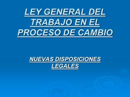 LEY GENERAL DEL TRABAJO EN EL PROCESO DE CAMBIO