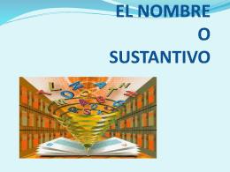 EL NOMBRE O SUSTANTIVO - Materiales didácticos