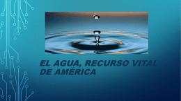 El Agua, recurso vital de América