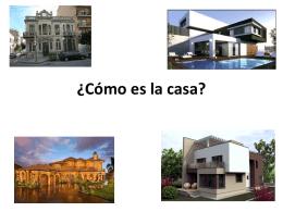 ¿Cómo es la casa?