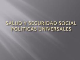 Salud y Seguridad social Políticas Universales