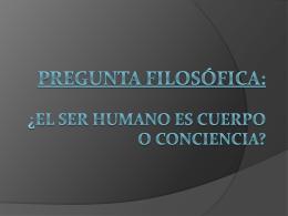 PREGUNTA FILOSÓFICA: ¿El ser humano es cuerpo o