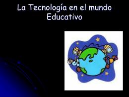La Tecnología en el mundo Educativo