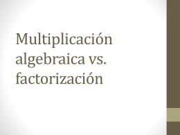 Multiplicación algebraica vs. factorización