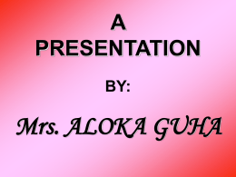 A PRESENTATION BY Mrs. ALOKA GUHA CHAIRPERSON,