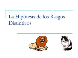 La Hipótesis de los Rasgos Distintivos