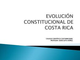EVOLUCIÓN COSTITUCIONAL DE COSTA RICA
