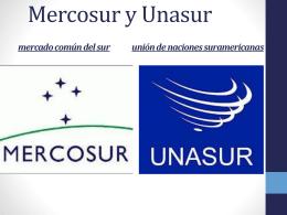 Mercosur y Unasur (mercado común del sur) (unión