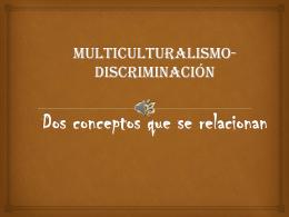 Multiculturalismo-Discriminación Dos conceptos que