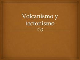 Volcanismo y tectonismo - Historia, Geografía y