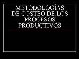 METODOLOGÍAS DE COSTEO DE LOS PROCESOS PRODUCTIVOS