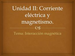 Unidad II: Corriente eléctrica y magnetismo.