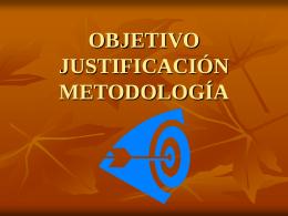OBJETIVO JUSTIFICACIÓN METODOLOGÍA